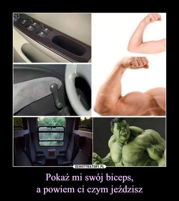 Pokaż mi swój biceps,a powiem ci czym jeździsz –