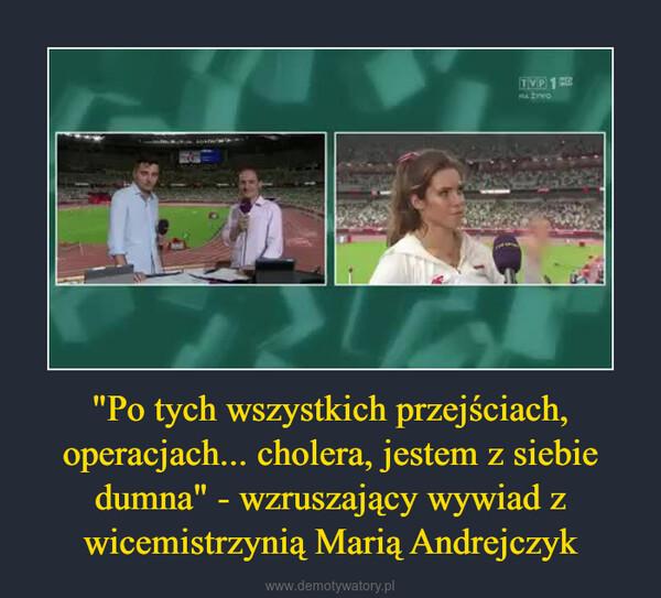 """""""Po tych wszystkich przejściach, operacjach... cholera, jestem z siebie dumna"""" - wzruszający wywiad z wicemistrzynią Marią Andrejczyk –"""