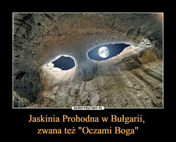 """Jaskinia Prohodna w Bułgarii, zwana też """"Oczami Boga"""" –"""