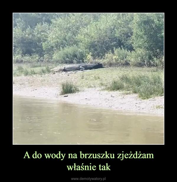 A do wody na brzuszku zjeżdżam właśnie tak –