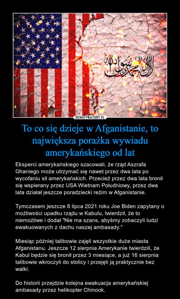 To co się dzieje w Afganistanie, to największa porażka wywiadu amerykańskiego od lat