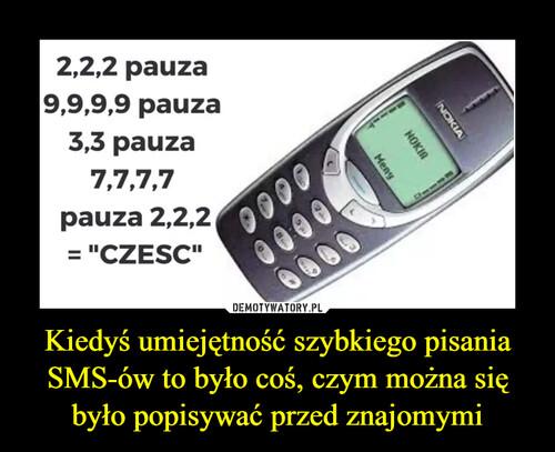 Kiedyś umiejętność szybkiego pisania SMS-ów to było coś, czym można się było popisywać przed znajomymi