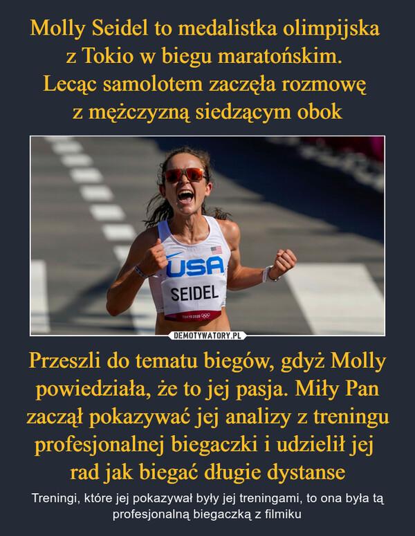 Przeszli do tematu biegów, gdyż Molly powiedziała, że to jej pasja. Miły Pan zaczął pokazywać jej analizy z treningu profesjonalnej biegaczki i udzielił jej rad jak biegać długie dystanse – Treningi, które jej pokazywał były jej treningami, to ona była tą profesjonalną biegaczką z filmiku