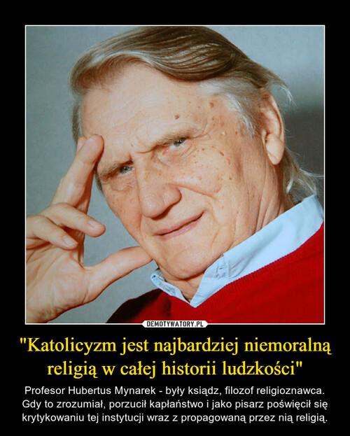 """""""Katolicyzm jest najbardziej niemoralną religią w całej historii ludzkości"""""""
