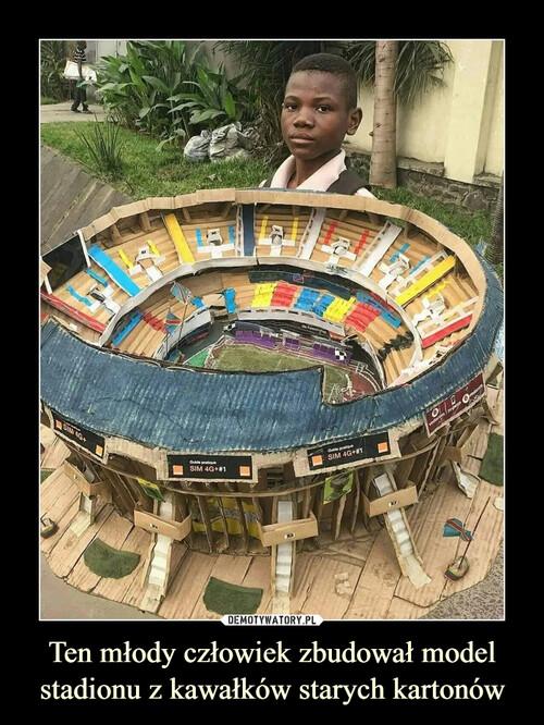 Ten młody człowiek zbudował model stadionu z kawałków starych kartonów
