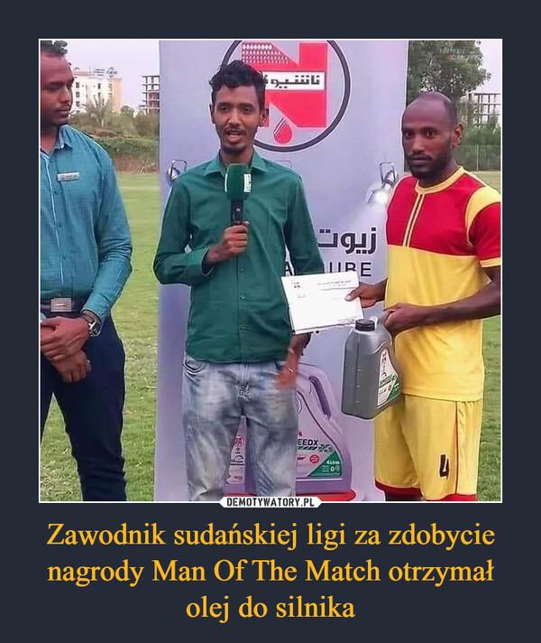 Zawodnik sudańskiej ligi za zdobycie nagrody Man Of The Match otrzymał olej do silnika –
