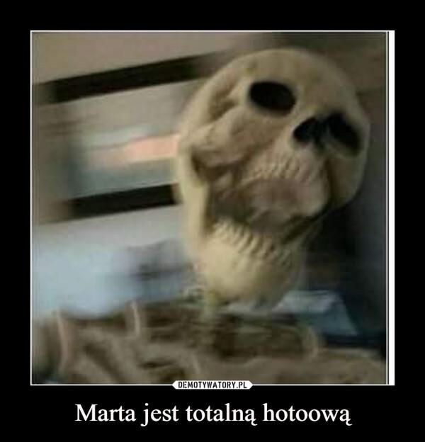Marta jest totalną hotoową –