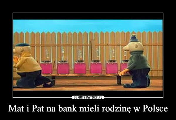 Mat i Pat na bank mieli rodzinę w Polsce –