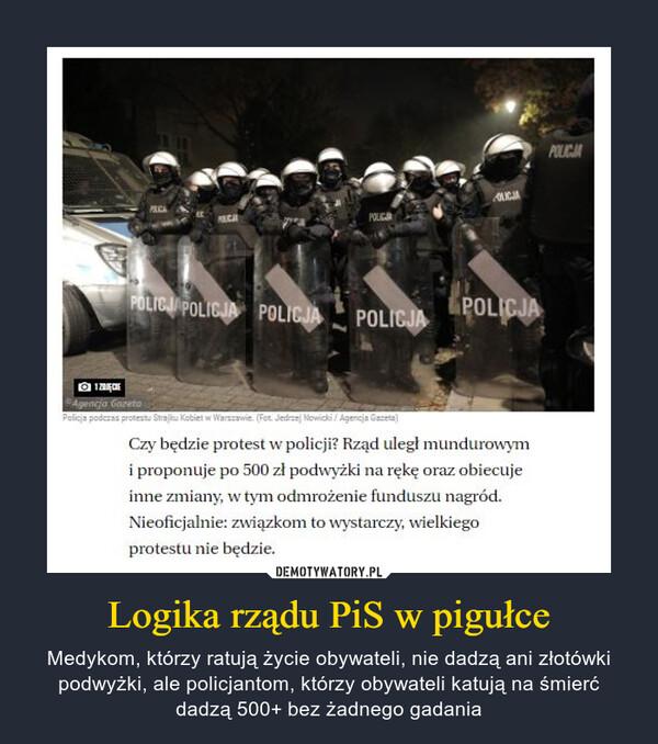 Logika rządu PiS w pigułce – Medykom, którzy ratują życie obywateli, nie dadzą ani złotówki podwyżki, ale policjantom, którzy obywateli katują na śmierć dadzą 500+ bez żadnego gadania