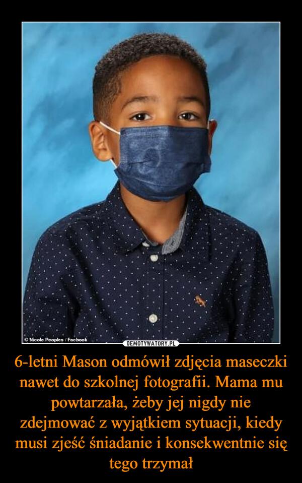 6-letni Mason odmówił zdjęcia maseczki nawet do szkolnej fotografii. Mama mu powtarzała, żeby jej nigdy nie zdejmować z wyjątkiem sytuacji, kiedy musi zjeść śniadanie i konsekwentnie się tego trzymał –