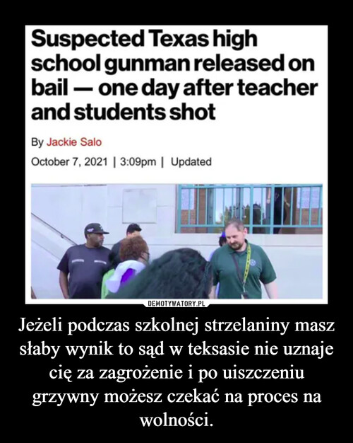 Jeżeli podczas szkolnej strzelaniny masz słaby wynik to sąd w teksasie nie uznaje cię za zagrożenie i po uiszczeniu grzywny możesz czekać na proces na wolności.