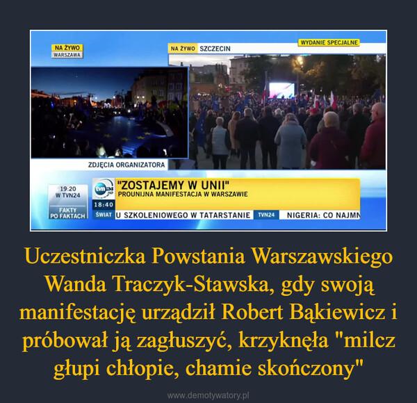 """Uczestniczka Powstania Warszawskiego Wanda Traczyk-Stawska, gdy swoją manifestację urządził Robert Bąkiewicz i próbował ją zagłuszyć, krzyknęła """"milcz głupi chłopie, chamie skończony"""" –"""