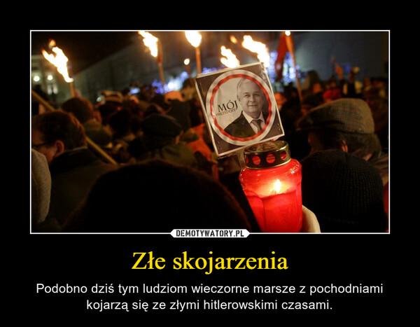 Złe skojarzenia – Podobno dziś tym ludziom wieczorne marsze z pochodniami kojarzą się ze złymi hitlerowskimi czasami.