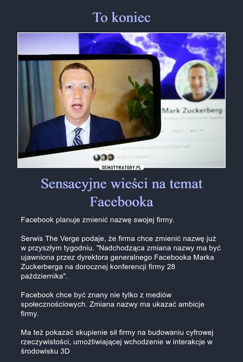 To koniec Sensacyjne wieści na temat Facebooka