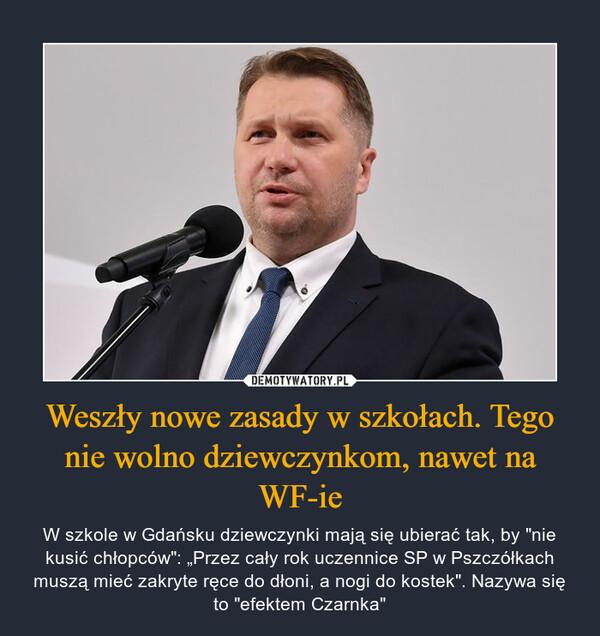 """Weszły nowe zasady w szkołach. Tego nie wolno dziewczynkom, nawet na WF-ie – W szkole w Gdańsku dziewczynki mają się ubierać tak, by """"nie kusić chłopców"""": """"Przez cały rok uczennice SP w Pszczółkach muszą mieć zakryte ręce do dłoni, a nogi do kostek"""". Nazywa się to """"efektem Czarnka"""""""