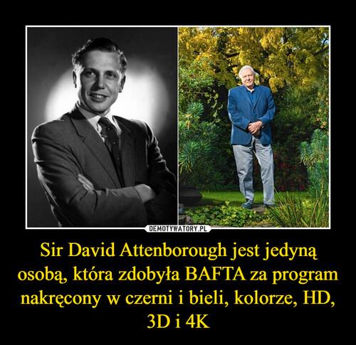 Sir David Attenborough jest jedyną osobą, która zdobyła BAFTA za program nakręcony w czerni i bieli, kolorze, HD, 3D i 4K