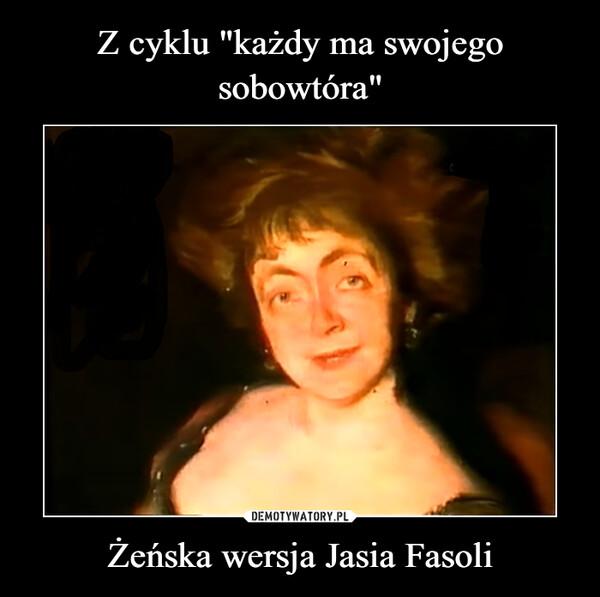Żeńska wersja Jasia Fasoli –