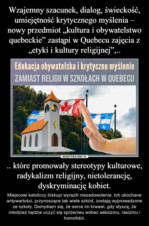 """Wzajemny szacunek, dialog, świeckość, umiejętność krytycznego myślenia – nowy przedmiot """"kultura i obywatelstwo quebeckie"""" zastąpi w Quebecu zajęcia z """"etyki i kultury religijnej"""",.. .. które promowały stereotypy kulturowe, radykalizm religijny, nietolerancję, dyskryminację kobiet."""