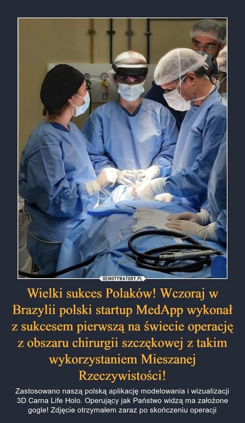 Wielki sukces Polaków! Wczoraj w Brazylii polski startup MedApp wykonał z sukcesem pierwszą na świecie operację z obszaru chirurgii szczękowej z takim wykorzystaniem Mieszanej Rzeczywistości!