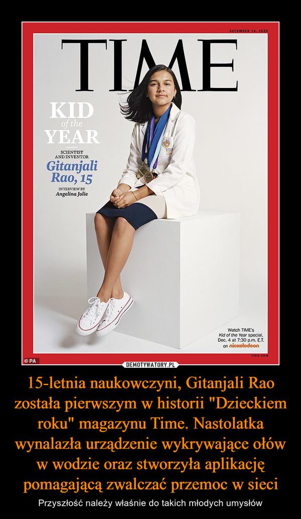 15-letnia naukowczyni, Gitanjali Rao została pierwszym w historii